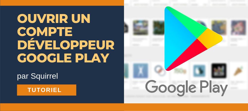 ouvrir compte développeur google play