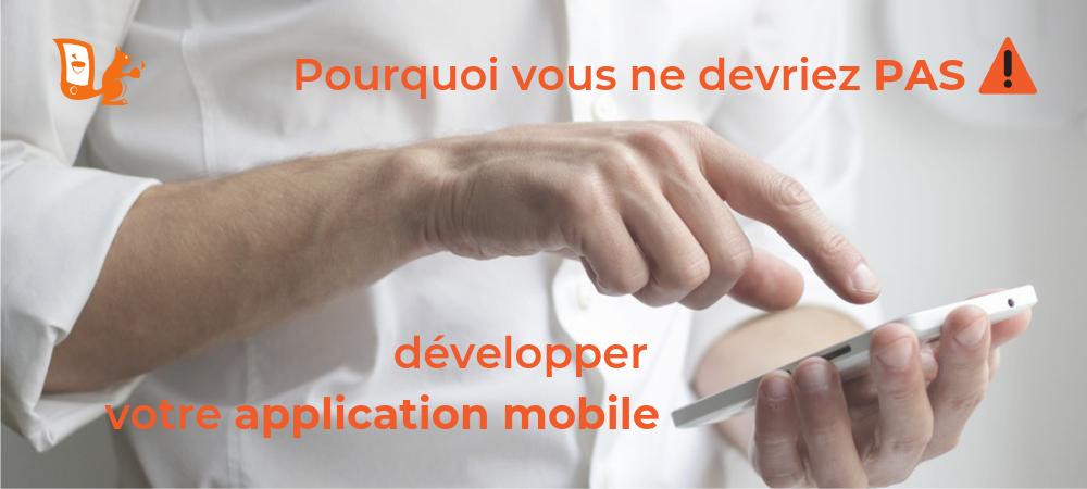 ne pas développer application mobile