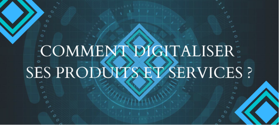 comment digitaliser ses produits et services